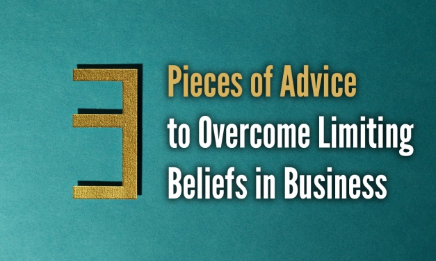 3 Pieces of Advice to Overcome Limiting Beliefs in Business